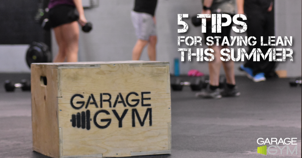 Tips for staying lean this summer the garage gym